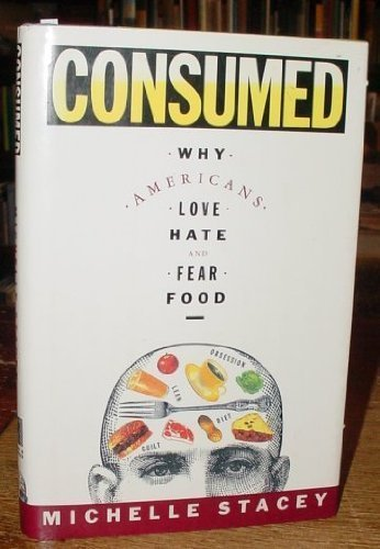 Consumed: Why Americans Love, Hate, and Fear Food: Stacey, Michelle