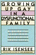 Growing Up Gay in a Dysfunctional Family: A Guide for Gay Men Reclaiming Their Lives (9780671767631) by Rik Isensee