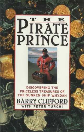 The Pirate Prince: Discovering the Priceless Treasures of the Sunken Ship Whydah; An Adventure.