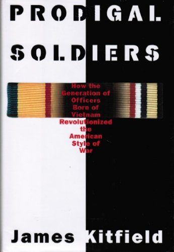 9780671769253: Prodigal Soldiers: How the Generation of Officers Born of Vietnam Revolutionized the American Style of War (An AUSA Institute of Land Warfare book)