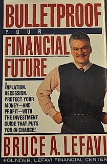 Bulletproof Your Finiancial Future: LeFavi, Bruce A.