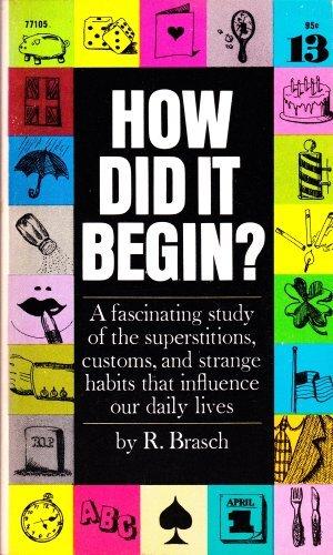 How did it begin?: Customs & superstitions,: R Brasch