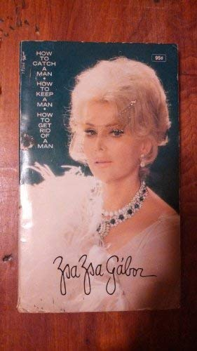 How to catch a man - How: Zsa Zsa Gabor