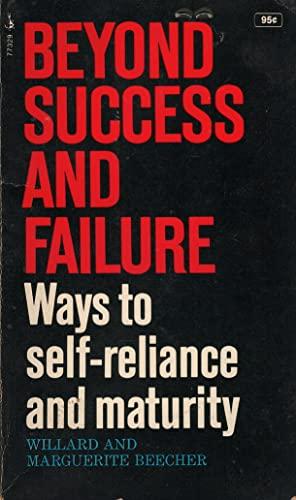 Beyond Success and Failure: Ways to Self-Reliance and Maturity: Willard Beecher, Marguerite Beecher