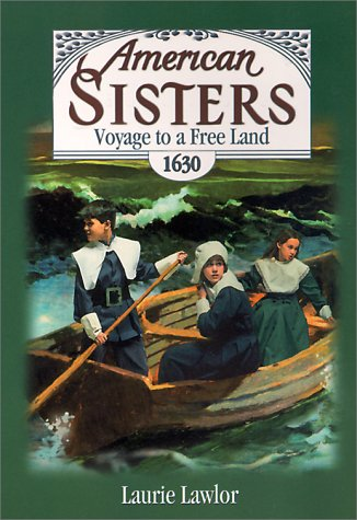 Voyage To A Free Land, 1630 (American Sisters): Lawlor, Laurie