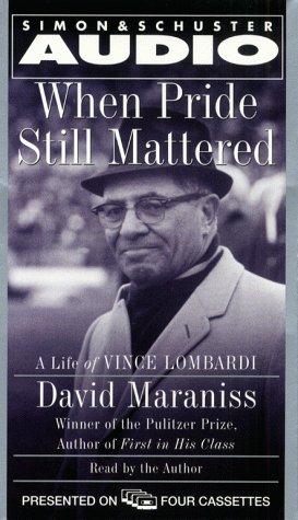 When Pride Still Mattered : A Life of Vince Lombardi: Maraniss, David