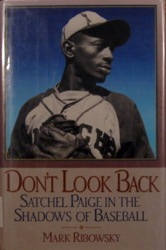 Don't Look Back: Satchel Paige in the Shadows of Baseball: Ribowsky, Mark