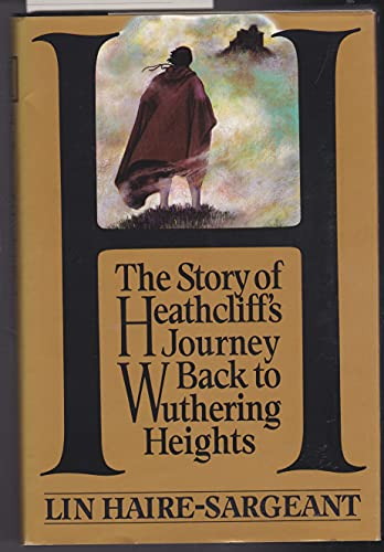 H: The Story of Heathcliff's Journey Back to Wuthering Heights: Haire-Sargeant, Lin