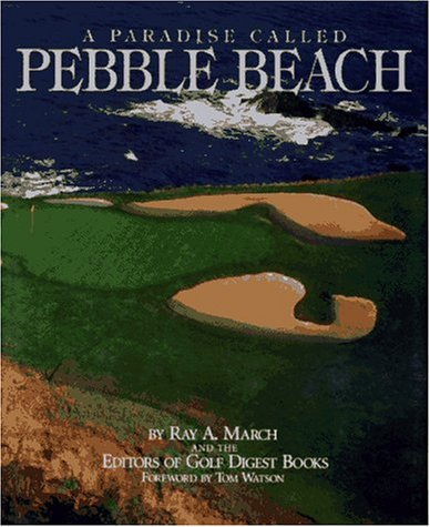 A Paradise Called Pebble Beach: March, Ray A.