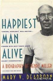 The Happiest Man Alive: A Biography of Henry Miller [association copy]