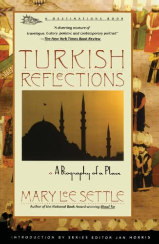 Turkish Reflections: A Biography of a Place (0671779974) by Settle, Mary lee