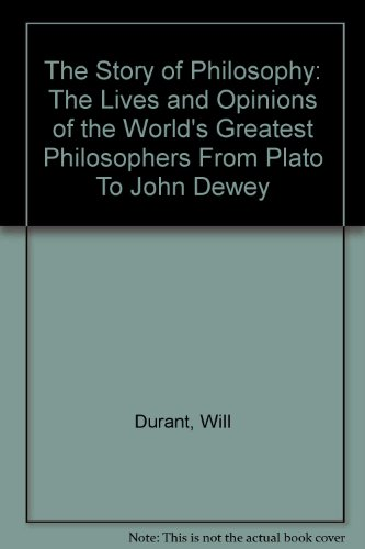 The Story of Philosophy: The Lives and: Durant, Will
