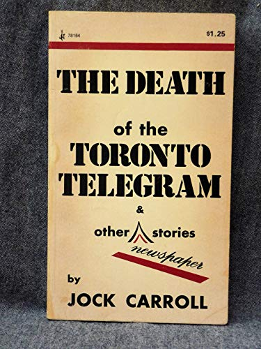 The Death of the Toronto Telegram and Other Newspaper Stories: Jock Carroll