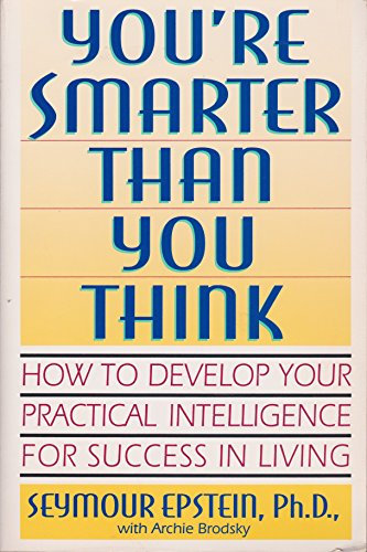 9780671782214: You're Smarter Than You Think: How to Develop Your Practical Intelligence for Success in Living