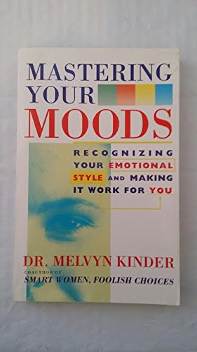 9780671782238: Mastering Your Moods: Recognizing Your Emotional Style and Making It Work for You