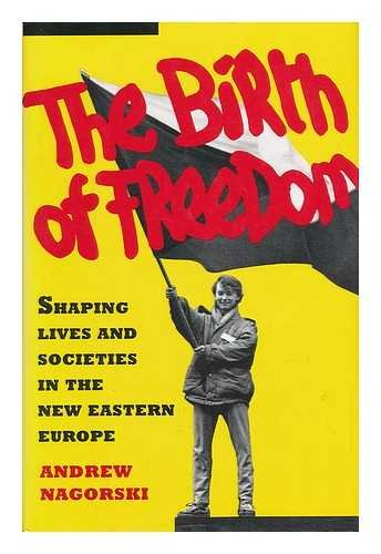Birth of Freedom: Shaping Lives and Societies in the New Eastern Europe