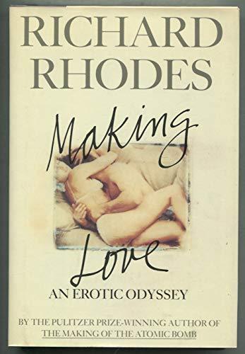 Making Love : An Erotic Odyssey: Rhodes, Richard