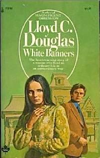 White Banners: Lloyd C. Douglas