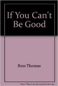 9780671784188: If You Can't Be Good [Paperback] by Ross Thomas
