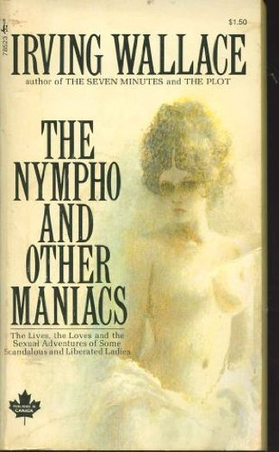 The Nympho and Other Maniacs: The Lives, the Loves and the Sexual Adventures of Some Scandalous and...