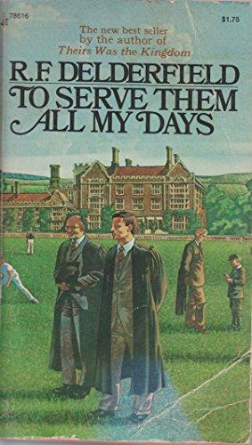 To Serve Them All my Days: delderfield, R. f.
