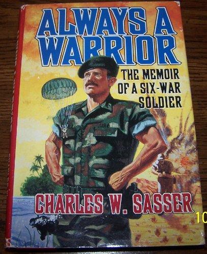 Always a Warrior: The Memoir of a Six-War Soldier: Sasser