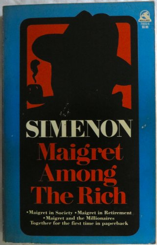 Maigret Among the Rich: Maigret and the Millionaires / Maigret in Society / Maigret in ...