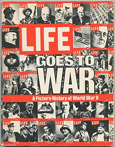 Life Goes to War: A Picture History of World War II: Scherman, David G.