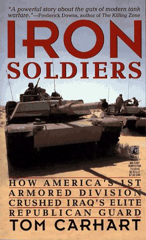 Iron Soldiers: How America's 1st Armored Division: Tom Carhart