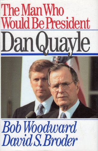 The Man Who Would be President: Dan Quayle: Woodward, Bob; Broder, David S.