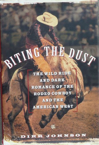9780671792213: Biting the Dust: Wild Ride and Dark Romance of the Rodeo Cowboy and the American West
