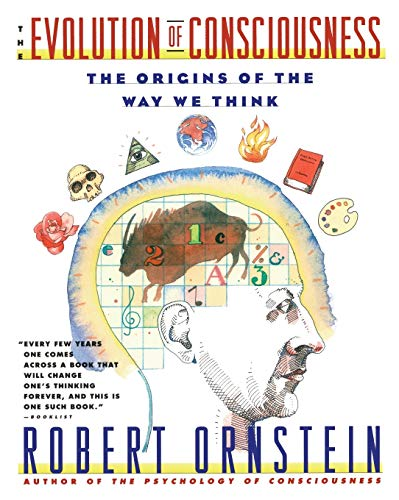 Evolution of Consciousness: the Origins of the: Ornstein, Robert