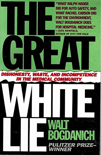 The Great White Lie: Dishonesty, Waste, and Incompetence in the Medical Community