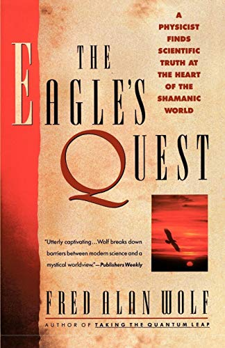 9780671792916: The Eagle's Quest: A Physicist Finds the Scientific Truth at the Heart of the Shamanic World
