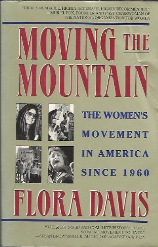 Moving the Mountain: The Women's Movement in America Since 1960 (067179292X) by Flora Davis