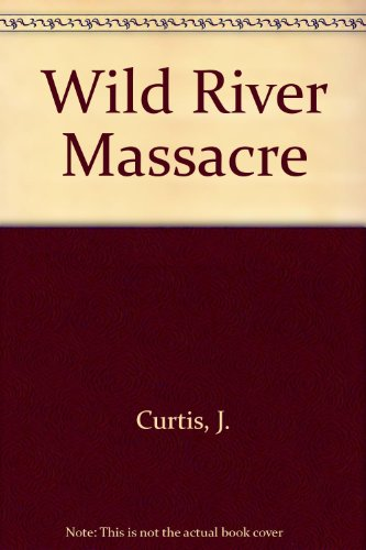 Wild River Massacre: A Sam Benbow Western Mystery: Curtis, Jack