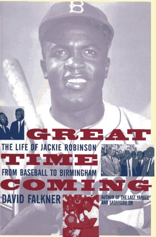 GREAT TIME COMING: The Life Of Jackie Robinson From Baseball to Birmingham