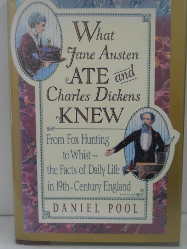 9780671793371: What Jane Austen Ate and Charles Dickens Knew: From Fox Hunting to Whist -- The Facts of Daily Life in Nineteenth-Century England