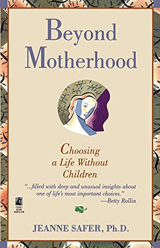 Beyond Motherhood: Choosing a Life Without Children: Safer