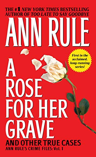 9780671793531: A Rose For Her Grave & Other True Cases (Ann Rule's Crime Files)