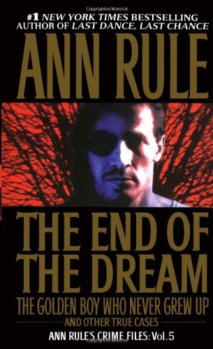 9780671793579: The End Of The Dream The Golden Boy Who Never Grew Up : Ann Rules Crime Files Volume 5