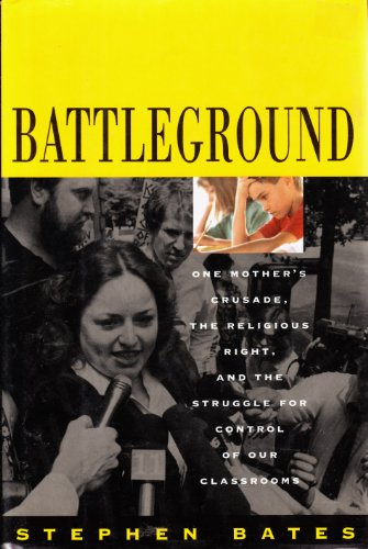 Battleground: One Mother's Crusade, the Religious Right, and the Struggle for Control of Our ...