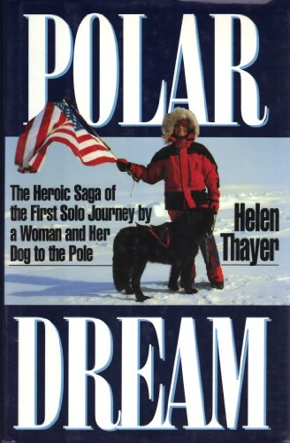 Polar Dream: The Heroic Saga of the First Solo Journey by a Woman and Her Dog to the Pole.