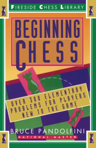 Beginning Chess: Over 300 Elementary Problems for Players New to the Game (0671795015) by Bruce Pandolfini