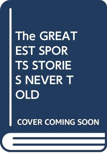 9780671795276: The GREATEST SPORTS STORIES NEVER TOLD