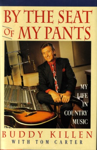 By the Seat of My Pants: My Life in Country Music **Signed**: Killen, Buddy;Carter, Tom