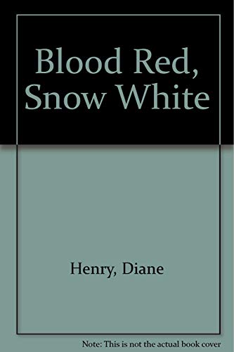 Blood Red, Snow White: Henry, Diane; Horrock, Nicholas