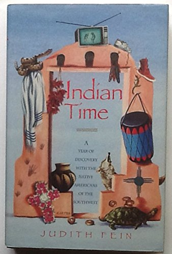 Indian Time: A Year of Discovery With the Native Americans of the Southwest: Fein, Judith