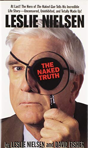 Leslie Nielsen: The Naked Truth: Nielsen, Leslie;Fisher, David;Kaestle, David