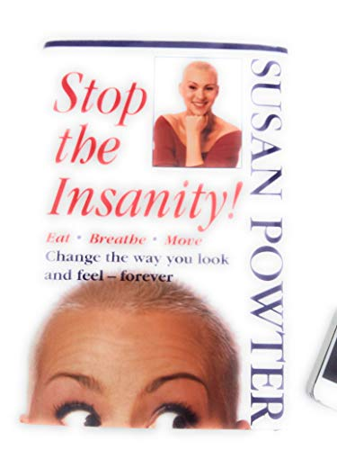 Stop the Insanity! Eat, Breathe, Move, Change the Way You Look and Feel--Forever: Powter, Susan